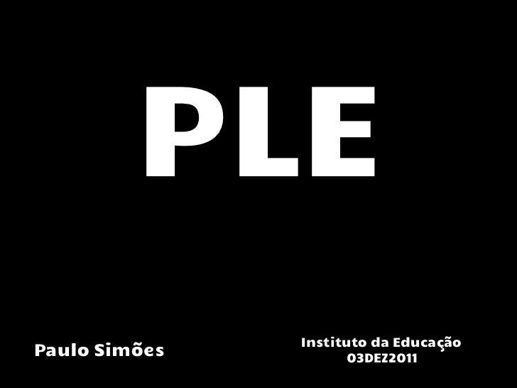PLE               Instituto da EducaçãoPaulo Simões         03DEZ2011