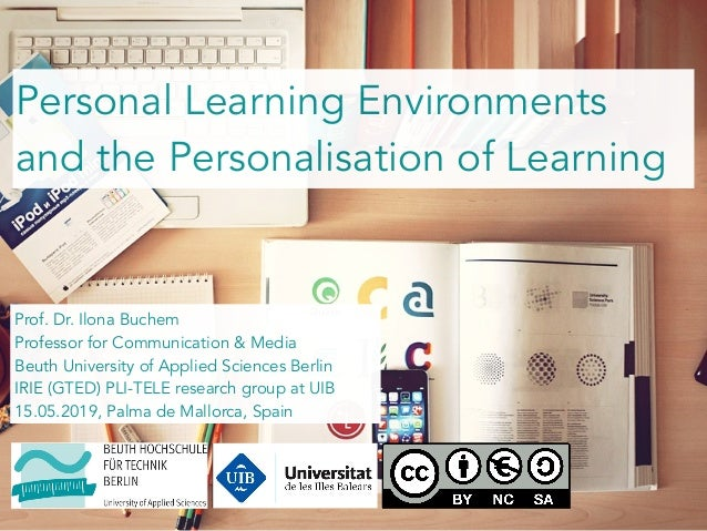 Personal Learning Environments and the Personalisation of Learning Prof. Dr. Ilona Buchem Professor for Communication & Me...