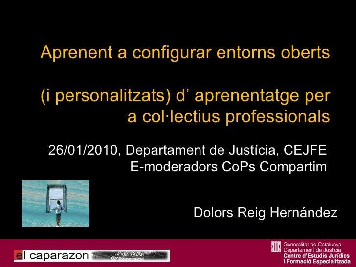 26/01/2010, Departament de Justícia, CEJFE E-moderadors CoPs Compartim Dolors Reig Hernández Aprenent a configurar entorns...