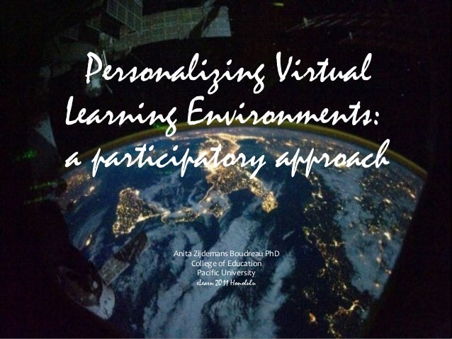 Personalizing Virtual Learning Environments: a participatory approach Anita Zijdemans Boudreau PhD College of Education Pa...