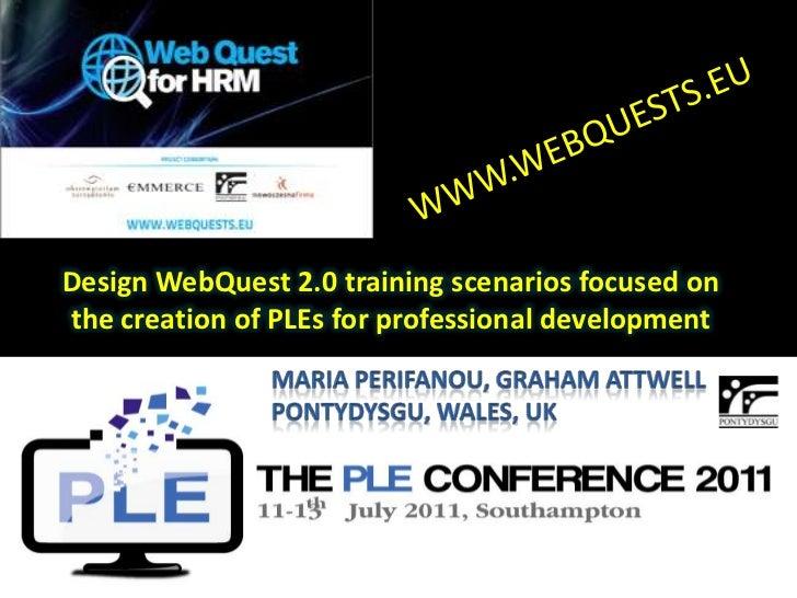 WWW.WEBQUESTS.EU<br />Design WebQuest 2.0 training scenarios focused on the creation of PLEs for professional development<...