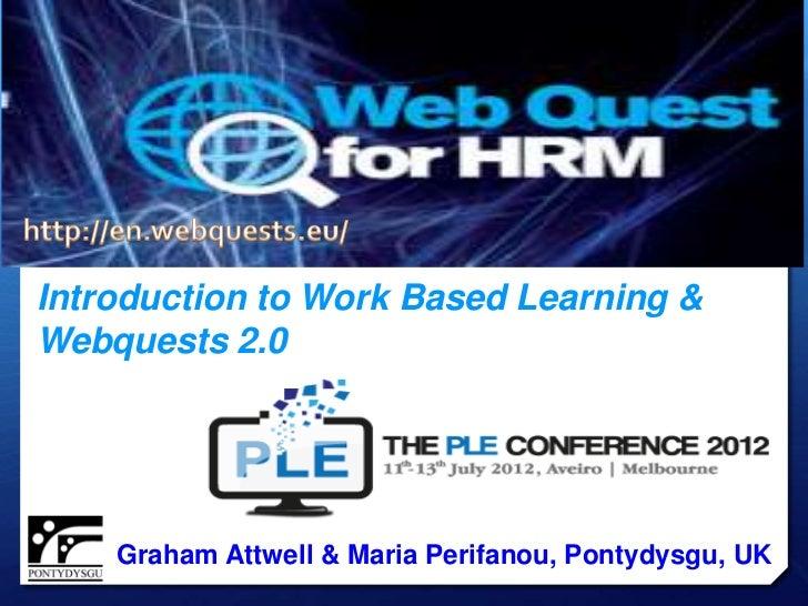Introduction to Work Based Learning &Webquests 2.0    Graham Attwell & Maria Perifanou, Pontydysgu, UK
