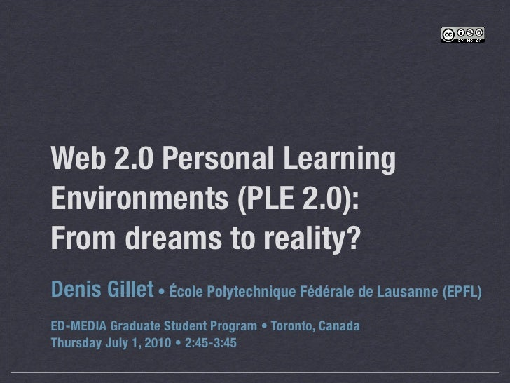 Web 2.0 Personal Learning Environments (PLE 2.0): From dreams to reality? Denis Gillet • École Polytechnique Fédérale de L...