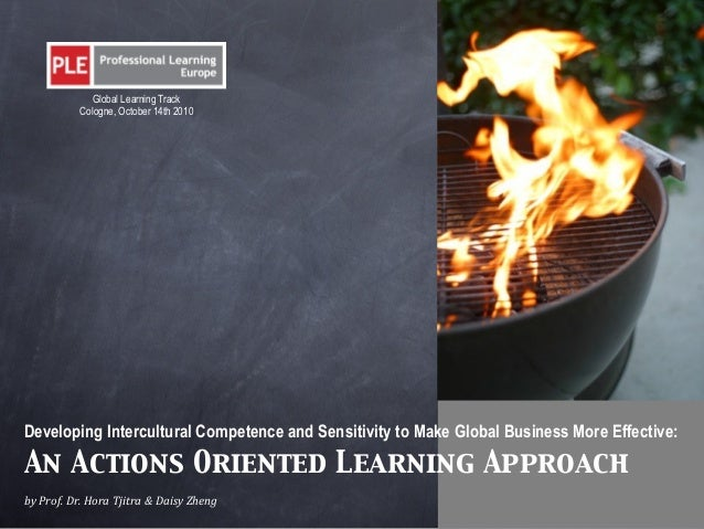 Developing Intercultural Competence and Sensitivity to Make Global Business More Effective: An Actions Oriented Learning A...