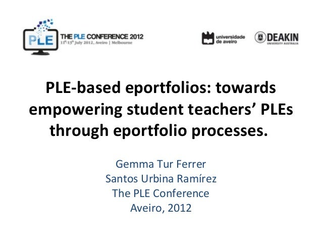 PLE-based eportfolios: towardsempowering student teachers' PLEs  through eportfolio processes.           Gemma Tur Ferrer ...