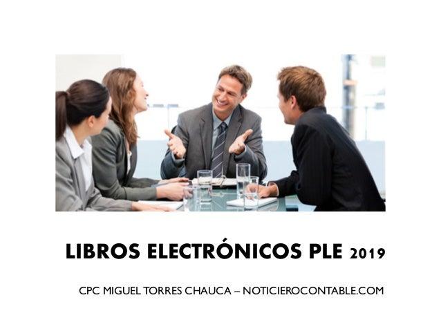 LIBROS ELECTRÓNICOS PLE 2019 CPC MIGUEL TORRES CHAUCA – NOTICIEROCONTABLE.COM