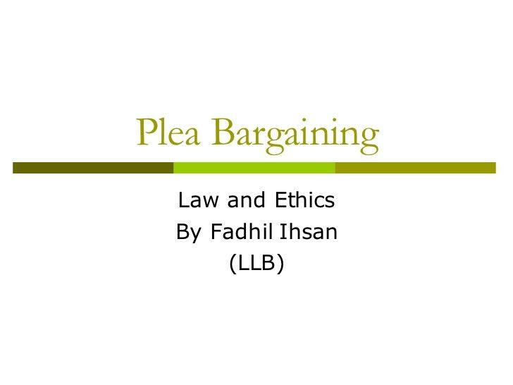 Plea Bargaining Law and Ethics By Fadhil Ihsan (LLB)