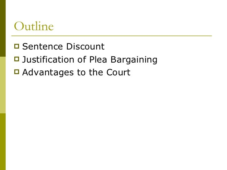 plea bargaining 2 essay Plea bargaining essay plea bargaining will make it easier for it is with the advice of the defense attorney that the defendant agrees with the plea bargain.