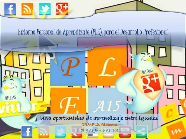 Entorno Personal de Aprendizaje (PLE) para el Desarrollo Profesional Una oportunidad de aprendizaje entre iguales CRMF de ...