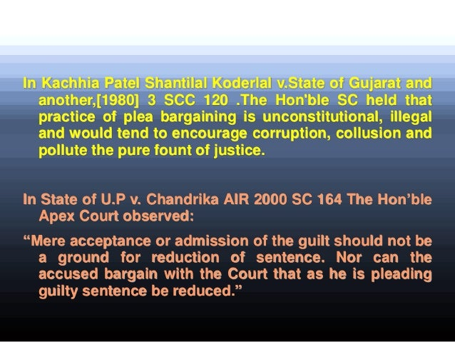 is plea bargaining unconstitutional [fact comments: this is a rather unusual article for factsite however, we believe in rule of law and justice it is stated that there are simply too many arrests to afford each accused a trial however, plea-bargaining is simple entrapment not evidence of guilt] criminal law in thailand part xxxix: plea bargaining — is it.
