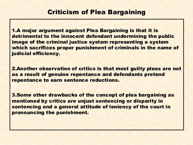 an analysis of the trial by plea bargain in the criminal justice system The criminal justice system could operate without plea bargaining, and the  implications of such a  justice involving a jury trial or at least an unconditional  plea.