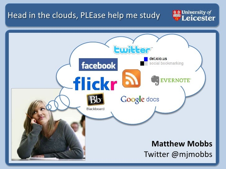 Head in the clouds, PLEase help me study<br />Matthew Mobbs<br />Twitter @mjmobbs<br />