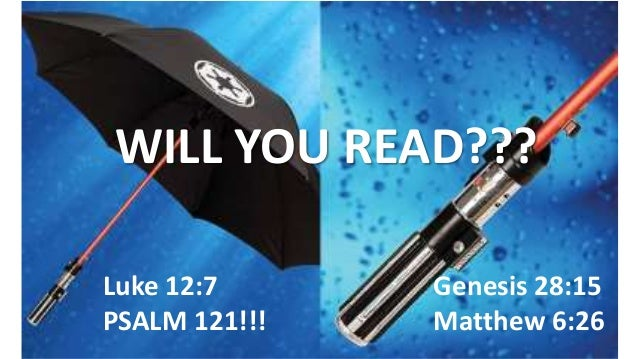 Genesis 28:15 Matthew 6:26 Luke 12:7 PSALM 121!!! WILL YOU READ???