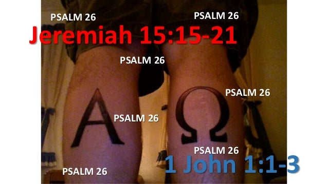 Jeremiah 15:15-21 1 John 1:1-3 PSALM 26 PSALM 26 PSALM 26 PSALM 26 PSALM 26 PSALM 26PSALM 26