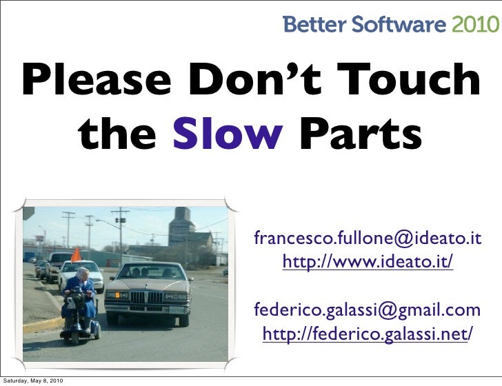 Please Don't Touch        the Slow Parts                          francesco.fullone@ideato.it                             ...