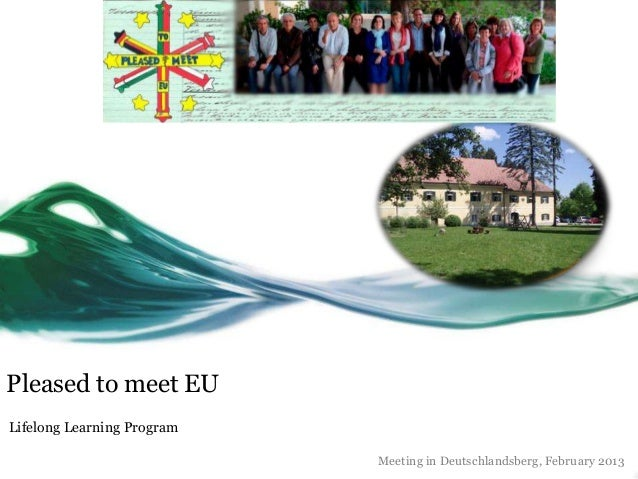 Pleased to meet EULifelong Learning Program                            Meeting in Deutschlandsberg, February 2013
