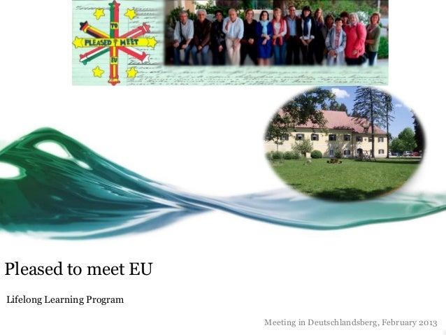 Pleased to meet EULifelong Learning Program                            Meeting in Deutschlandsberg, February 2013