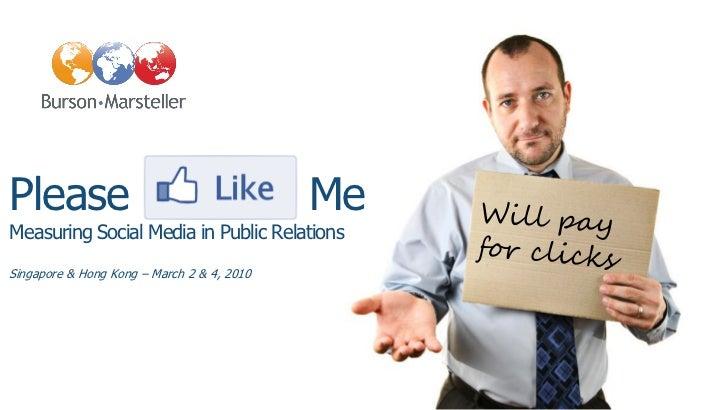 Please                                      MeMeasuring Social Media in Public RelationsSingapore & Hong Kong – March 2 & ...
