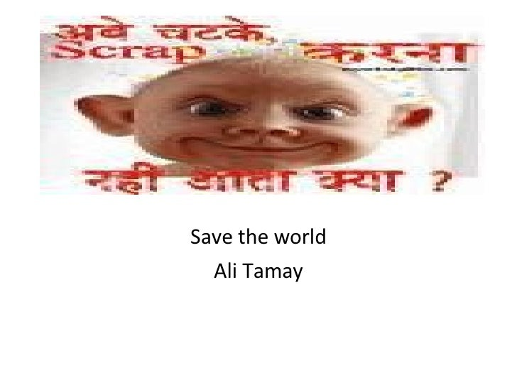 Save the world Ali Tamay