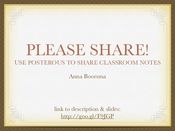 PLEASE SHARE!USE POSTEROUS TO SHARE CLASSROOM NOTES                Anna Boorsma          link to description & slides:    ...