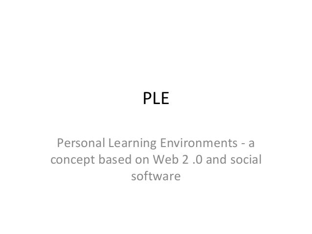 PLEPersonal Learning Environments - aconcept based on Web 2 .0 and socialsoftware