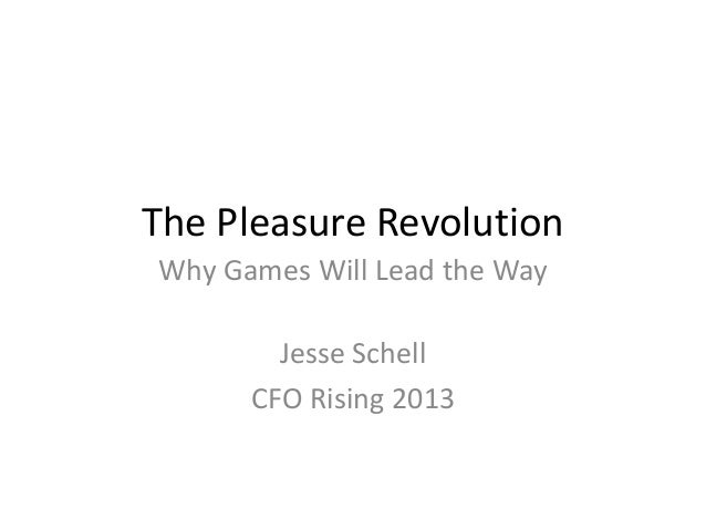 The Pleasure RevolutionWhy Games Will Lead the Way        Jesse Schell      CFO Rising 2013