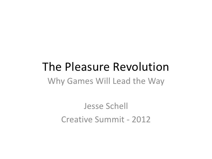 The Pleasure RevolutionWhy Games Will Lead the Way         Jesse Schell   Creative Summit - 2012
