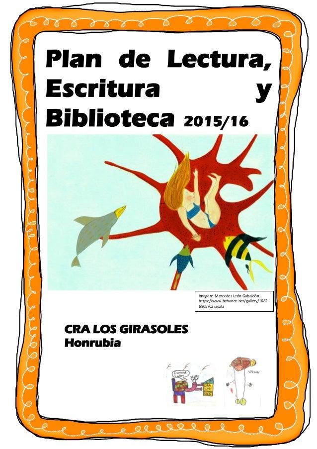 Plan de Lectura, Escritura y Biblioteca 2015/16 CRA LOS GIRASOLES Honrubia Imagen: Mercedes León Gabaldón. https://www.beh...