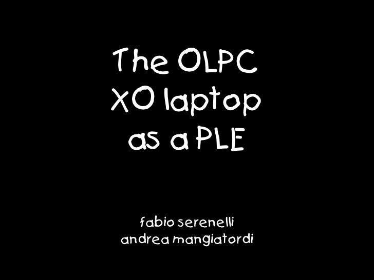 The OLPC XO laptop  as a PLE    fabio serenelli andrea mangiatordi