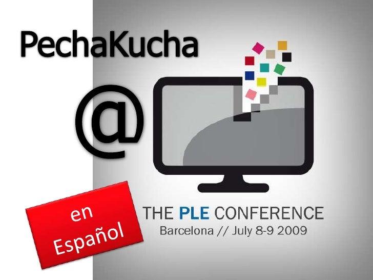 PechaKucha<br />@<br />en Español<br />
