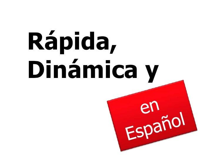 Rápida, Dinámica y<br />en Español<br />