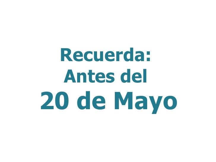 Recuerda: <br />Antes del 20 de Mayo<br />