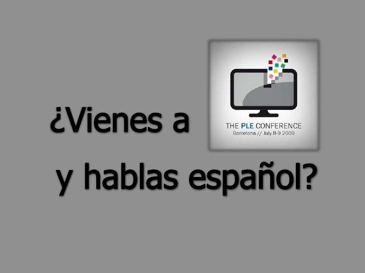 ¿Vienes a<br />y hablas español? <br />