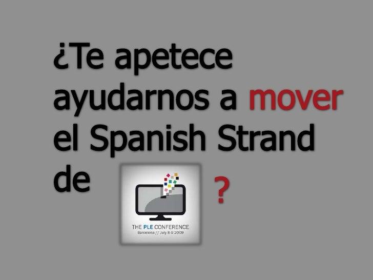 ¿Te apetece ayudarnos a mover el SpanishStrand de  <br />?<br />