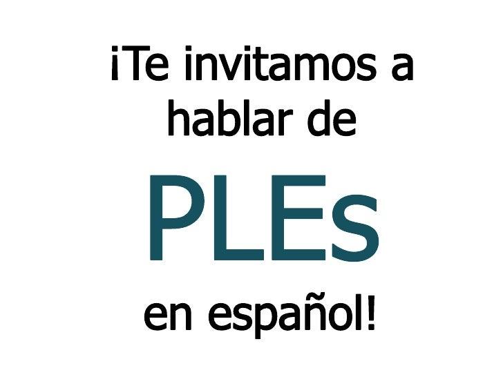 ¡Te invitamos a hablar de PLEsen español!  <br />