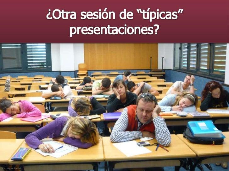 """¿Otra sesión de """"típicas"""" presentaciones?<br />Cortesy Jordi Adell<br />"""