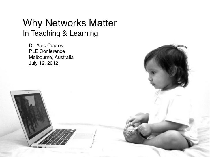 Why Networks MatterIn Teaching & Learning Dr. Alec Couros PLE Conference Melbourne, Australia July 12, 2012
