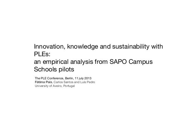 Innovation, knowledge and sustainability with PLEs: an empirical analysis from SAPO Campus Schools pilots The PLE Conferen...