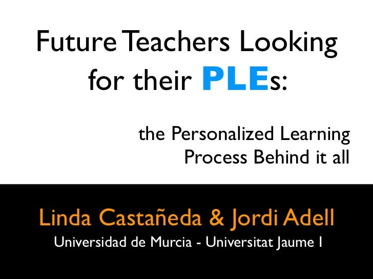 Future Teachers Looking    for their PLEs:              the Personalized Learning                   Process Behind it allL...
