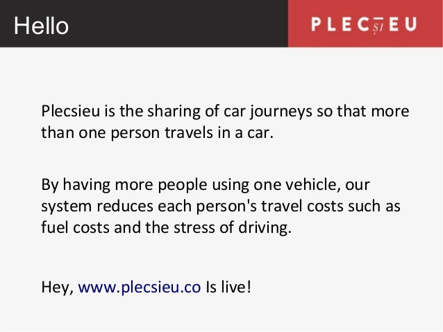 Hello Plecsieu is the sharing of car journeys so that more than one person travels in a car. By having more people using o...