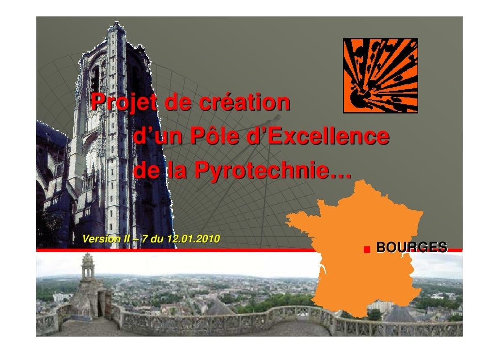 Projet de création     d'un Pôle d'Excellence     de la Pyrotechnie…  Version II – 7 du 12.01.2010                        ...