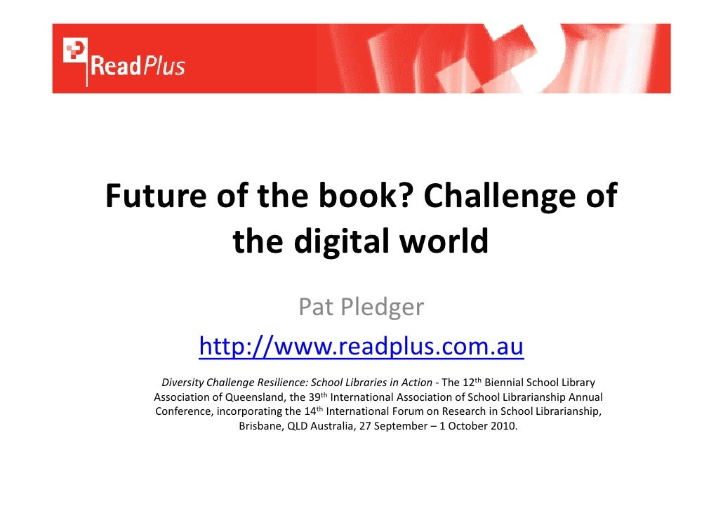 Future of the book? Challenge of         the digital world                     Pat Pledger             http://www.readplus...