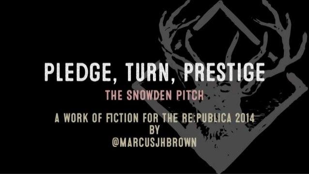 Pledge, Turn, Prestige - The Snowden Pitch