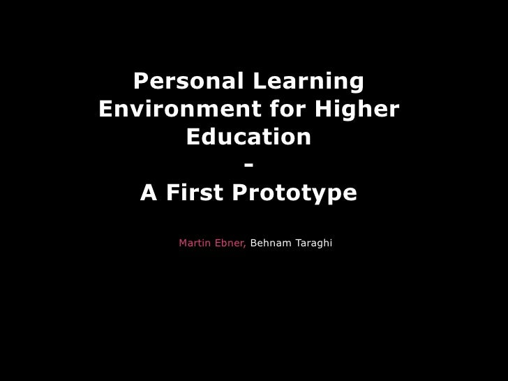 Personal Learning Environment for Higher        Education             -    A First Prototype       Martin Ebner, Behnam Ta...
