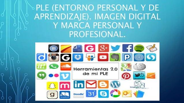 PLE (ENTORNO PERSONAL Y DE APRENDIZAJE). IMAGEN DIGITAL Y MARCA PERSONAL Y PROFESIONAL.