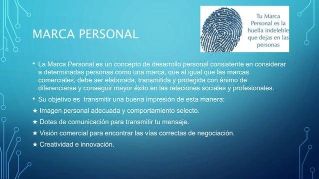 MARCA PERSONAL • La Marca Personal es un concepto de desarrollo personal consistente en considerar a determinadas personas...