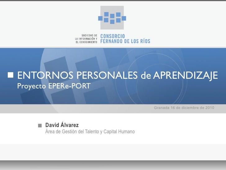 ENTORNOS PERSONALES de APRENDIZAJEProyecto EPERe-PORT                                                      Granada 16 de d...