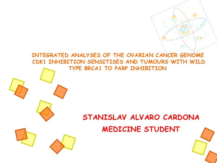 STANISLAV ALVARO CARDONA MEDICINE STUDENT INTEGRATED ANALYSES OF THE OVARIAN CANCER GENOME   CDK1 INHIBITION SENSITISES AN...