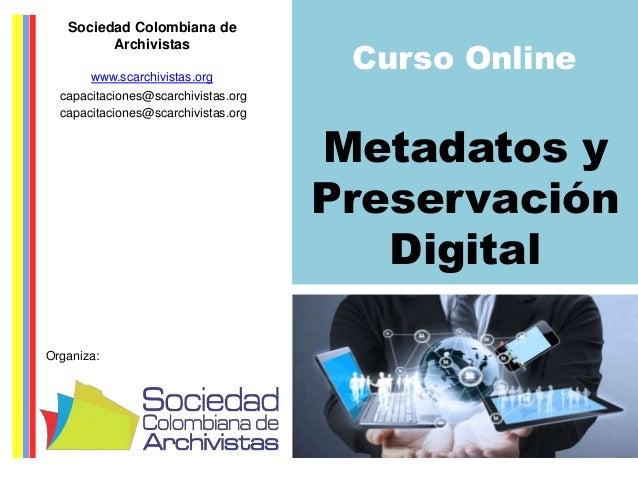 Sociedad Colombiana de  Archivistas  www.scarchivistas.org  capacitaciones@scarchivistas.org  capacitaciones@scarchivistas...