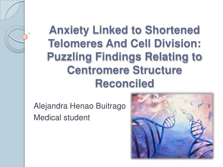 Anxiety Linked to Shortened   Telomeres And Cell Division:   Puzzling Findings Relating to       Centromere Structure     ...